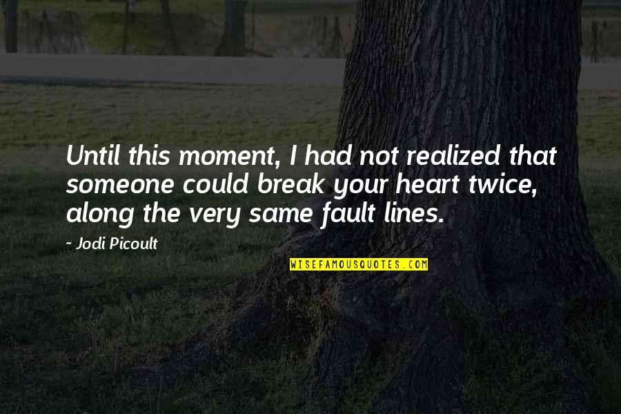 Best Heart Broken Quotes By Jodi Picoult: Until this moment, I had not realized that
