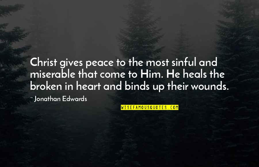 Best Heart Broken Quotes By Jonathan Edwards: Christ gives peace to the most sinful and