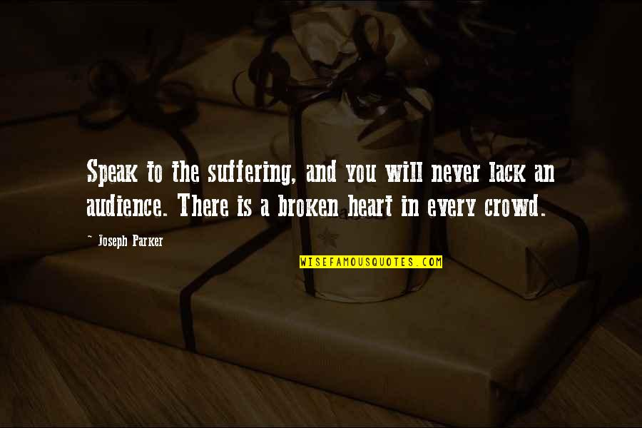 Best Heart Broken Quotes By Joseph Parker: Speak to the suffering, and you will never