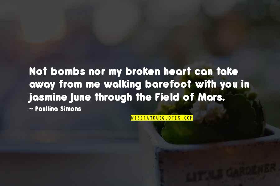 Best Heart Broken Quotes By Paullina Simons: Not bombs nor my broken heart can take