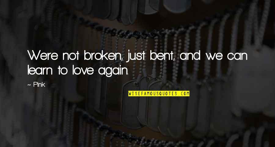Best Heart Broken Quotes By Pink: We're not broken, just bent, and we can