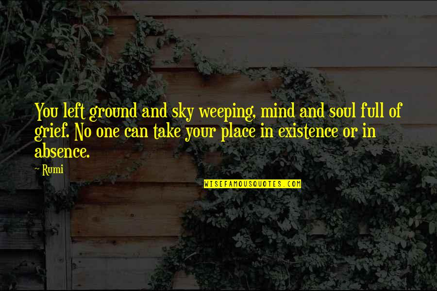 Best Heart Broken Quotes By Rumi: You left ground and sky weeping, mind and