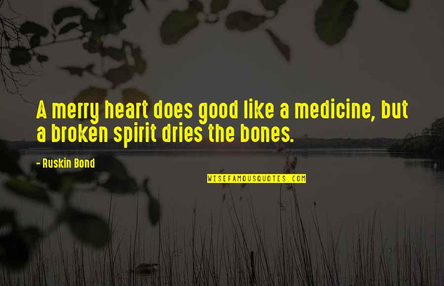 Best Heart Broken Quotes By Ruskin Bond: A merry heart does good like a medicine,