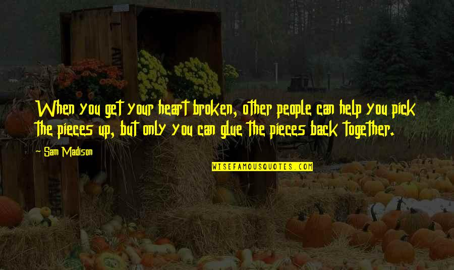 Best Heart Broken Quotes By Sam Madison: When you get your heart broken, other people