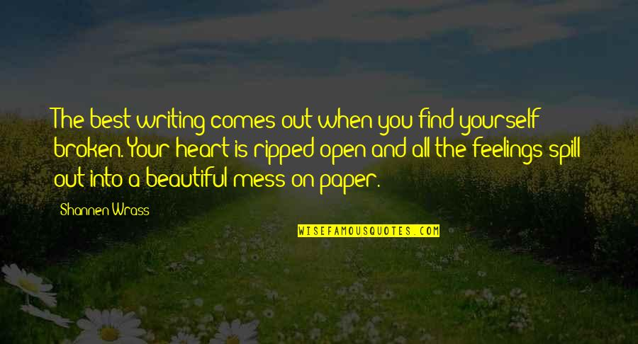 Best Heart Broken Quotes By Shannen Wrass: The best writing comes out when you find