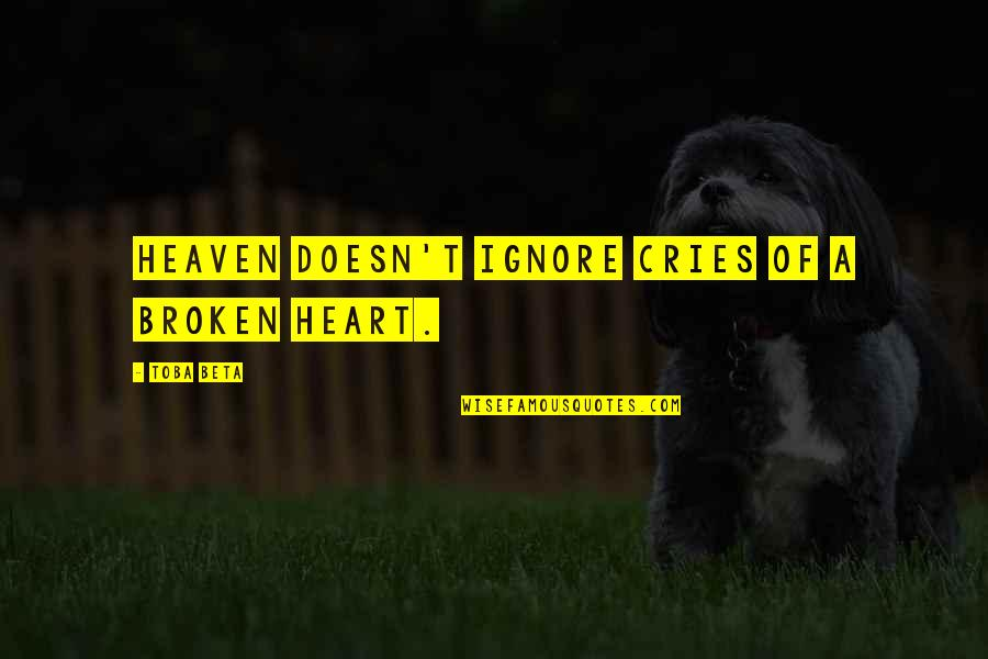 Best Heart Broken Quotes By Toba Beta: Heaven doesn't ignore cries of a broken heart.