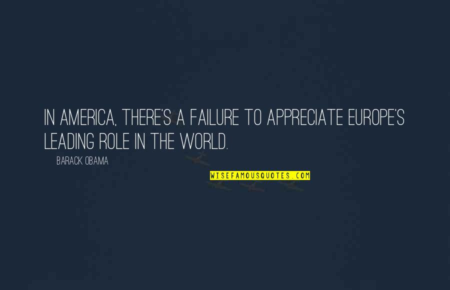 Best Heartbreak Ridge Quotes By Barack Obama: In America, there's a failure to appreciate Europe's