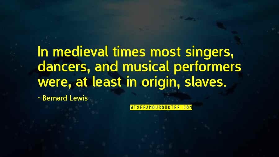 Best Heartbreak Ridge Quotes By Bernard Lewis: In medieval times most singers, dancers, and musical