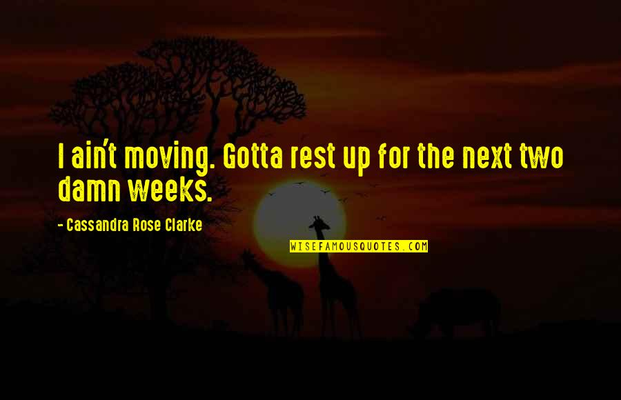 Best Heartbreak Ridge Quotes By Cassandra Rose Clarke: I ain't moving. Gotta rest up for the