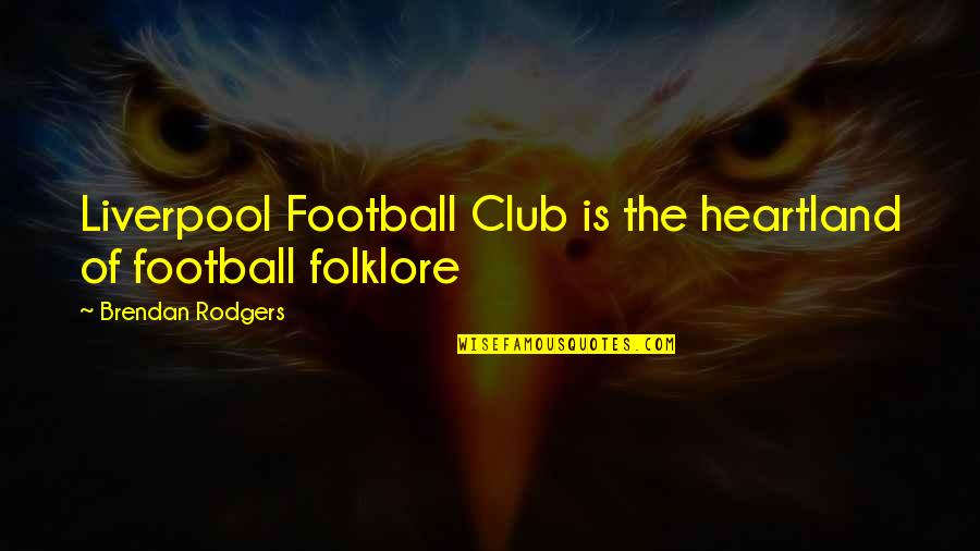 Best Heartland Quotes By Brendan Rodgers: Liverpool Football Club is the heartland of football