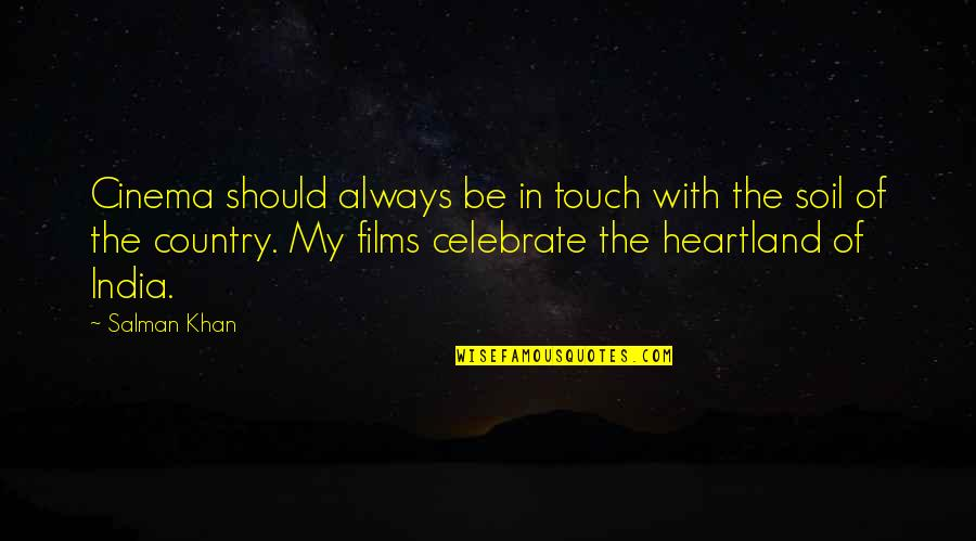 Best Heartland Quotes By Salman Khan: Cinema should always be in touch with the