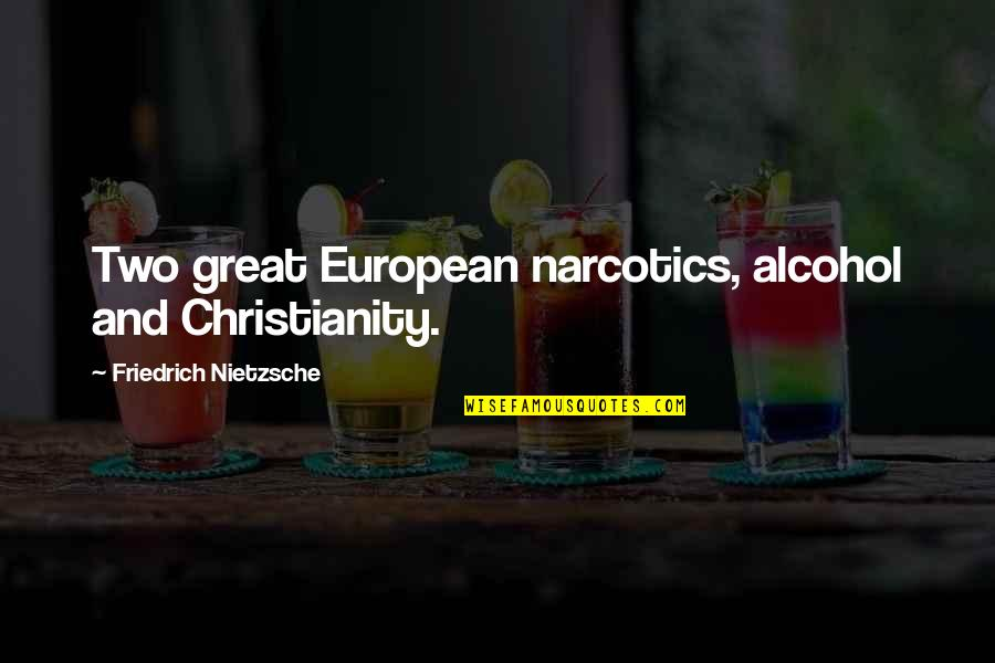 Best Hesher Quotes By Friedrich Nietzsche: Two great European narcotics, alcohol and Christianity.