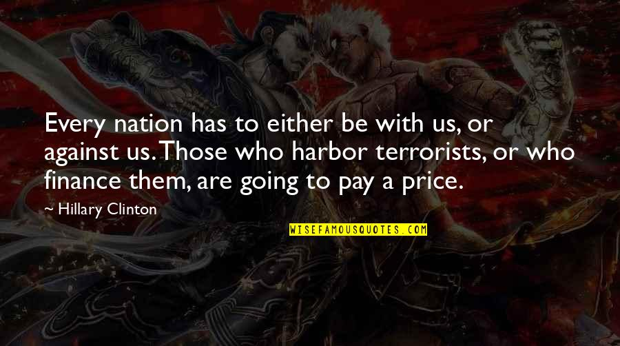 Best Hesher Quotes By Hillary Clinton: Every nation has to either be with us,