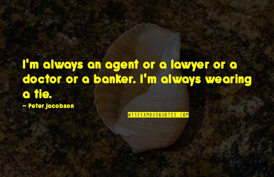 Best Hesher Quotes By Peter Jacobson: I'm always an agent or a lawyer or