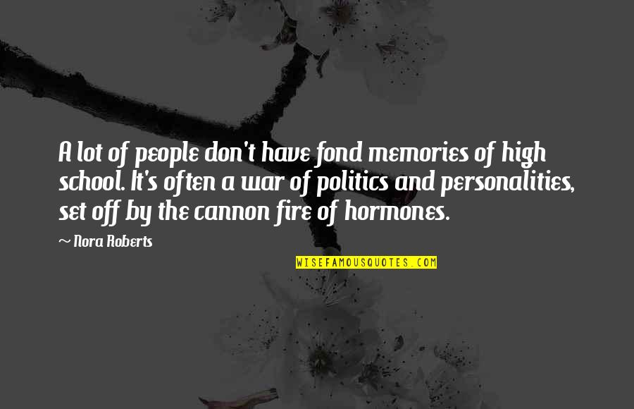 Best High School Memories Quotes By Nora Roberts: A lot of people don't have fond memories
