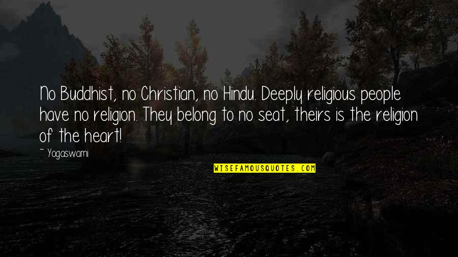 Best Hindu Religious Quotes By Yogaswami: No Buddhist, no Christian, no Hindu. Deeply religious