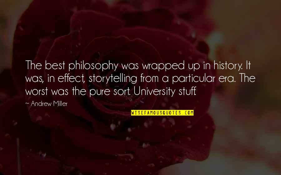 Best History Quotes By Andrew Miller: The best philosophy was wrapped up in history.