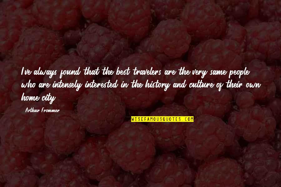 Best History Quotes By Arthur Frommer: I've always found that the best travelers are
