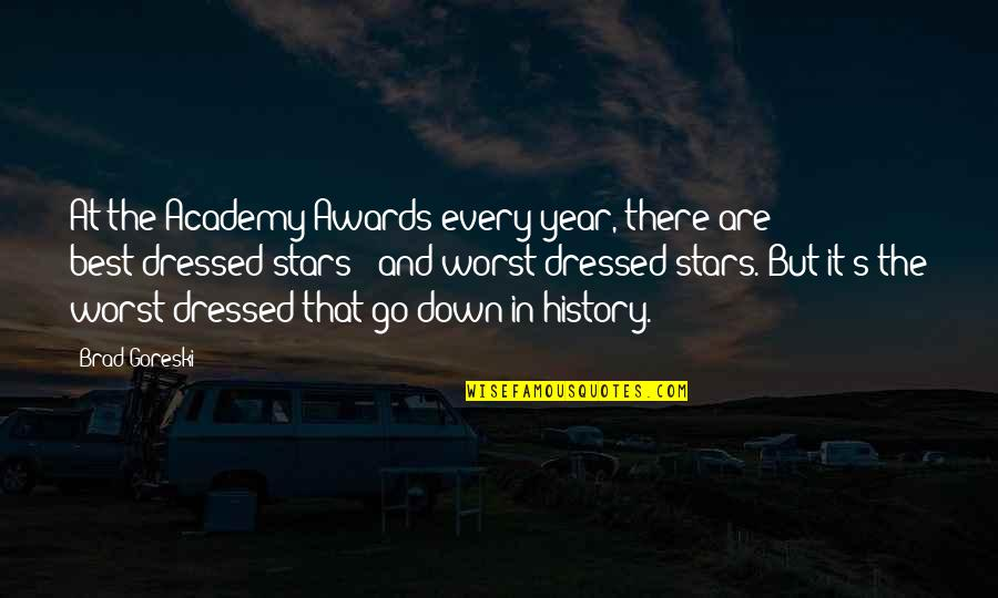 Best History Quotes By Brad Goreski: At the Academy Awards every year, there are