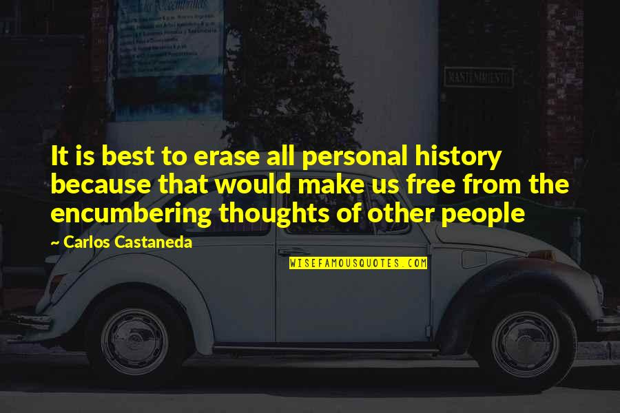 Best History Quotes By Carlos Castaneda: It is best to erase all personal history