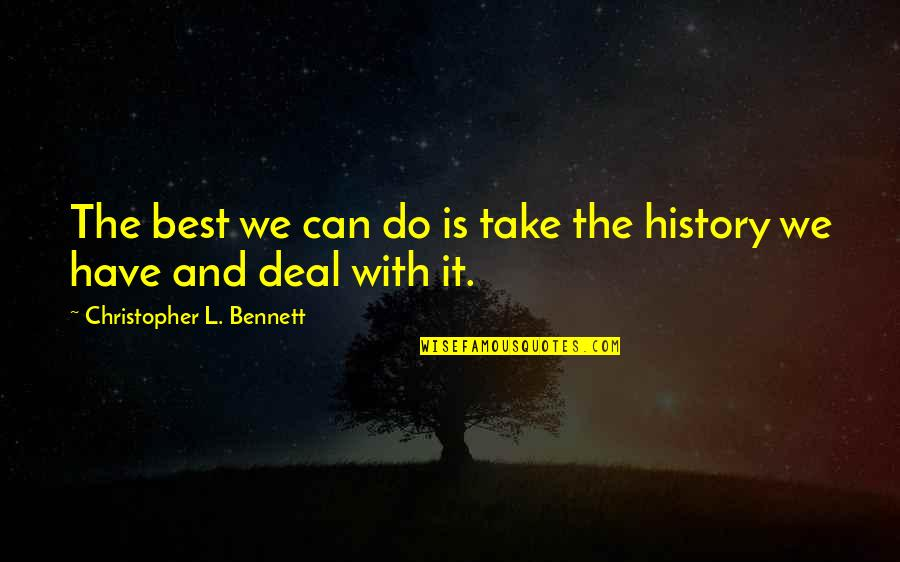 Best History Quotes By Christopher L. Bennett: The best we can do is take the
