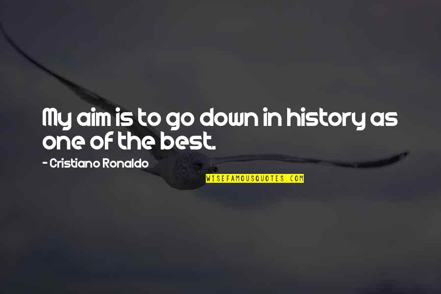 Best History Quotes By Cristiano Ronaldo: My aim is to go down in history