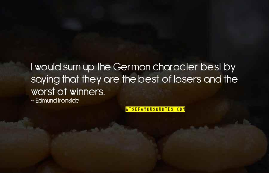 Best History Quotes By Edmund Ironside: I would sum up the German character best