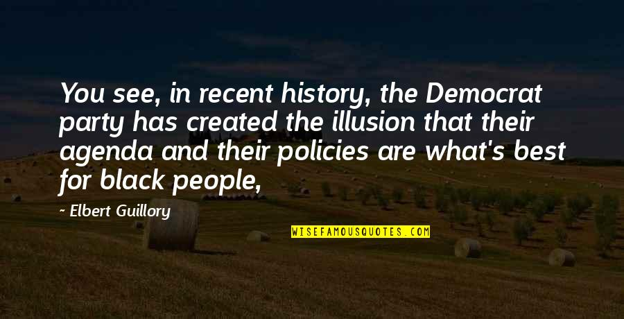 Best History Quotes By Elbert Guillory: You see, in recent history, the Democrat party