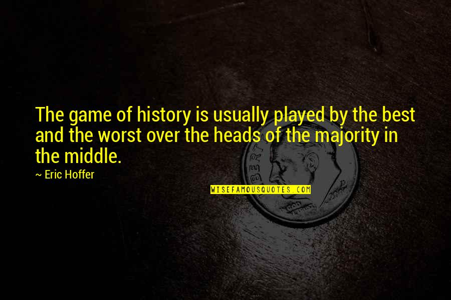 Best History Quotes By Eric Hoffer: The game of history is usually played by