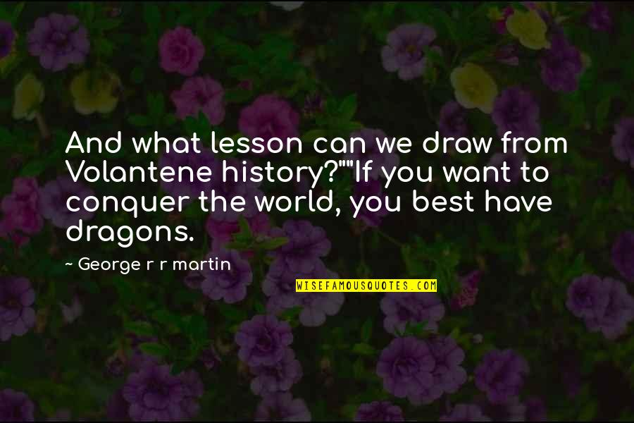 Best History Quotes By George R R Martin: And what lesson can we draw from Volantene