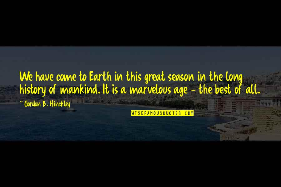 Best History Quotes By Gordon B. Hinckley: We have come to Earth in this great