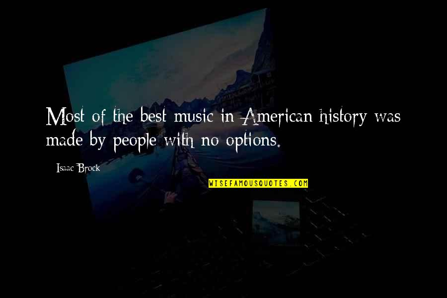 Best History Quotes By Isaac Brock: Most of the best music in American history