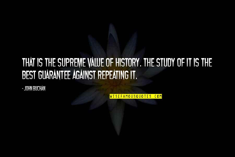 Best History Quotes By John Buchan: That is the supreme value of history. The