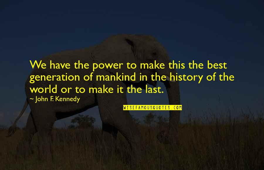 Best History Quotes By John F. Kennedy: We have the power to make this the