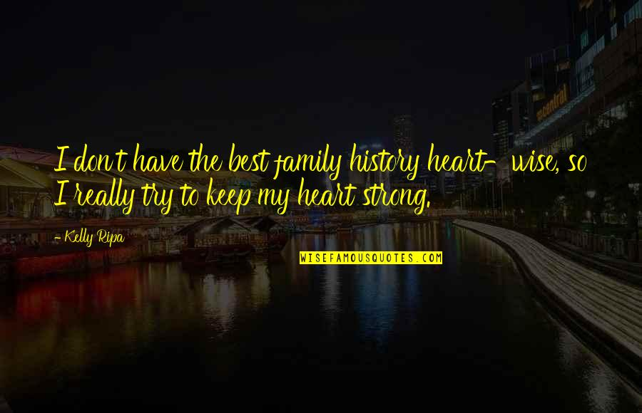 Best History Quotes By Kelly Ripa: I don't have the best family history heart-wise,