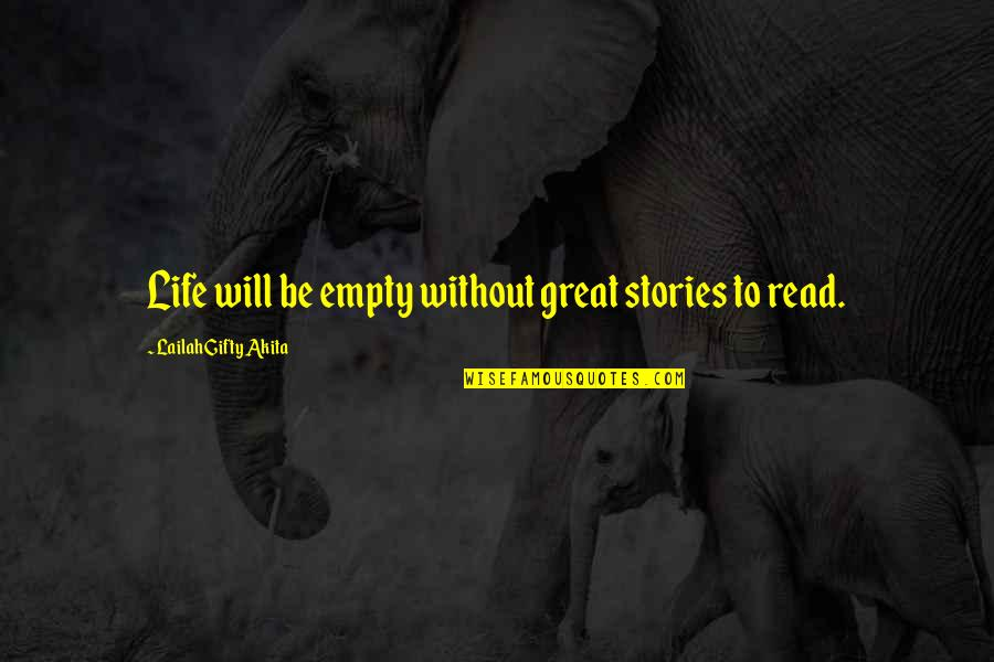 Best History Quotes By Lailah Gifty Akita: Life will be empty without great stories to