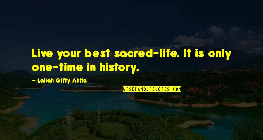 Best History Quotes By Lailah Gifty Akita: Live your best sacred-life. It is only one-time