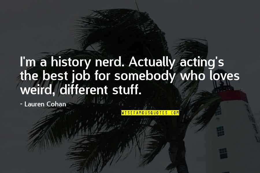 Best History Quotes By Lauren Cohan: I'm a history nerd. Actually acting's the best