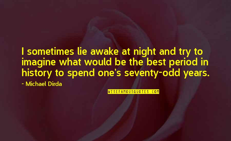 Best History Quotes By Michael Dirda: I sometimes lie awake at night and try