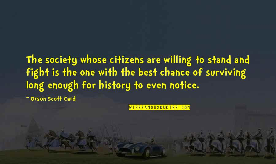 Best History Quotes By Orson Scott Card: The society whose citizens are willing to stand