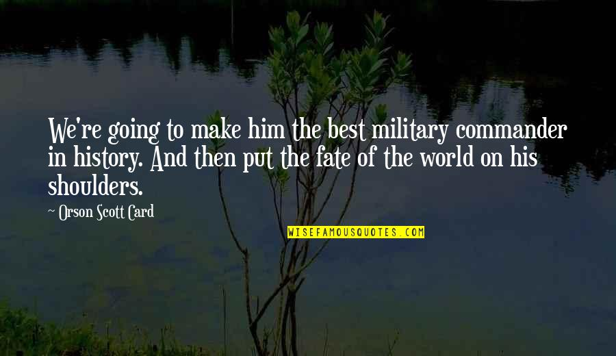 Best History Quotes By Orson Scott Card: We're going to make him the best military