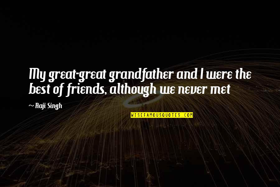 Best History Quotes By Raji Singh: My great-great grandfather and I were the best