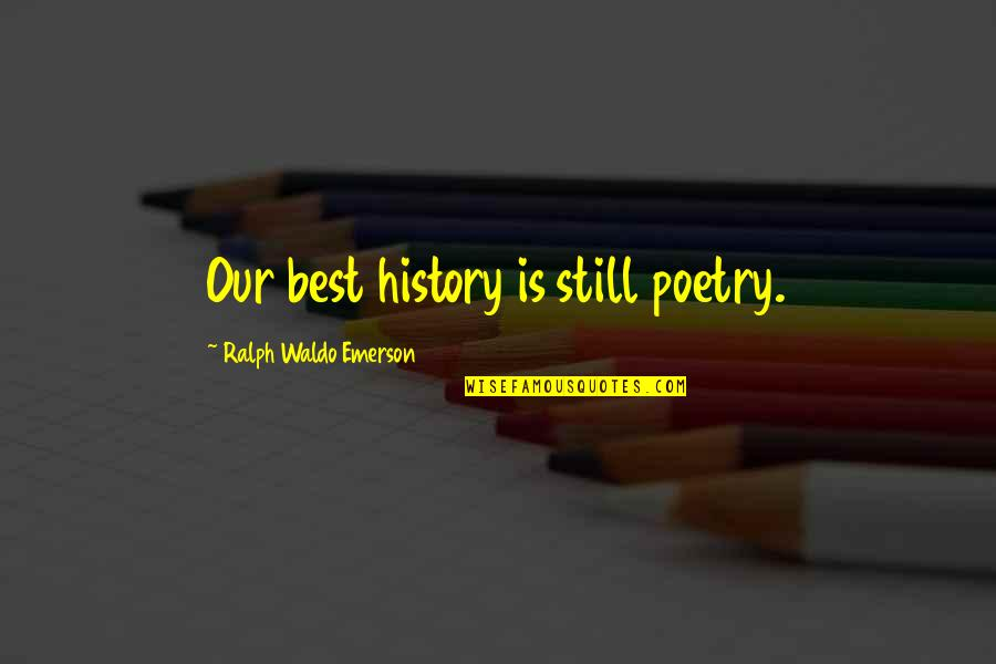 Best History Quotes By Ralph Waldo Emerson: Our best history is still poetry.
