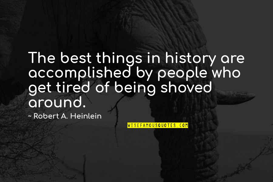 Best History Quotes By Robert A. Heinlein: The best things in history are accomplished by