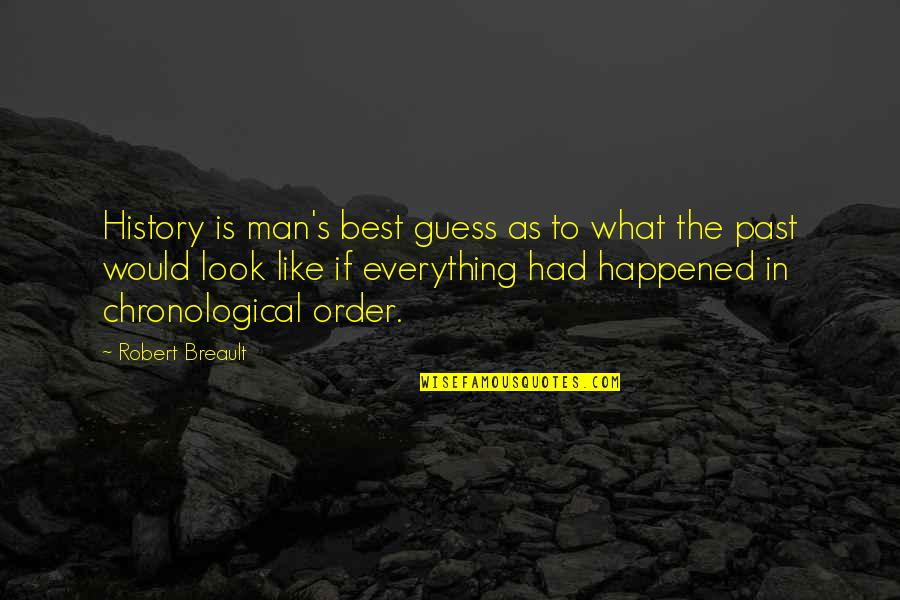 Best History Quotes By Robert Breault: History is man's best guess as to what