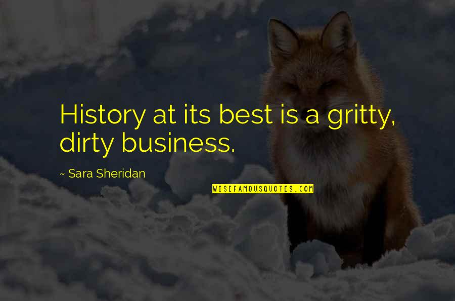 Best History Quotes By Sara Sheridan: History at its best is a gritty, dirty