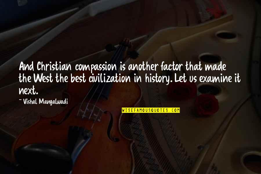 Best History Quotes By Vishal Mangalwadi: And Christian compassion is another factor that made