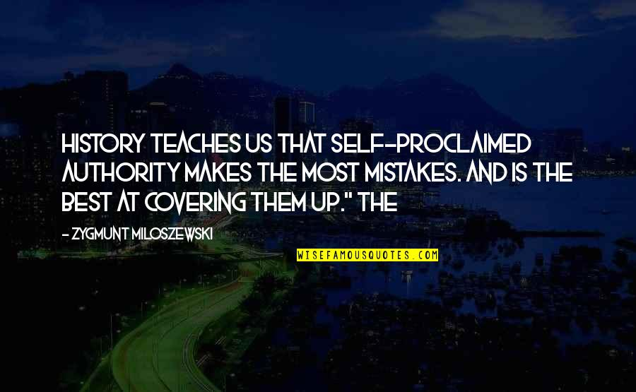 Best History Quotes By Zygmunt Miloszewski: History teaches us that self-proclaimed authority makes the