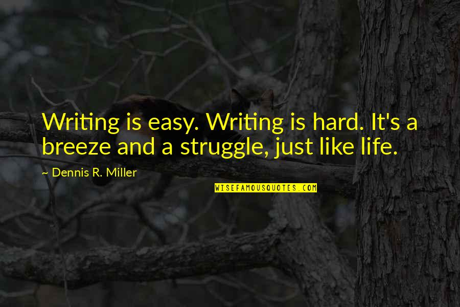 Best Homegirl Quotes By Dennis R. Miller: Writing is easy. Writing is hard. It's a