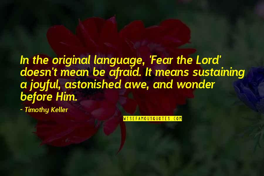 Best Homegirl Quotes By Timothy Keller: In the original language, 'Fear the Lord' doesn't